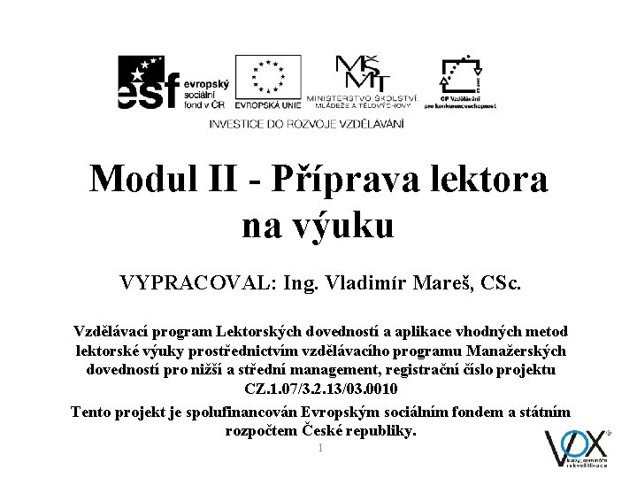Modul II - Příprava lektora na výuku VYPRACOVAL: Ing. Vladimír Mareš, CSc. Vzdělávací program