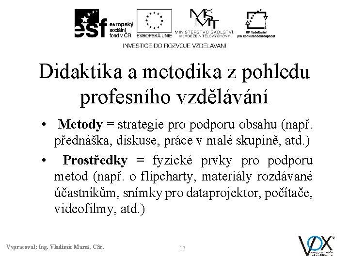 Didaktika a metodika z pohledu profesního vzdělávání • Metody = strategie pro podporu obsahu