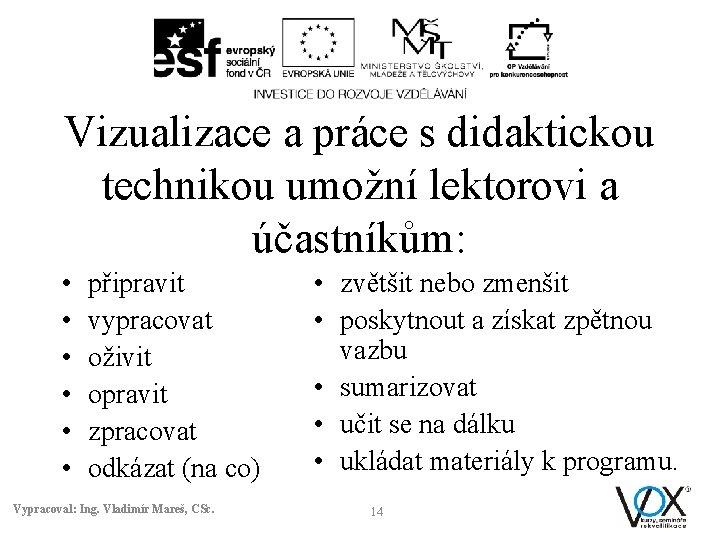 Vizualizace a práce s didaktickou technikou umožní lektorovi a účastníkům: • • • připravit