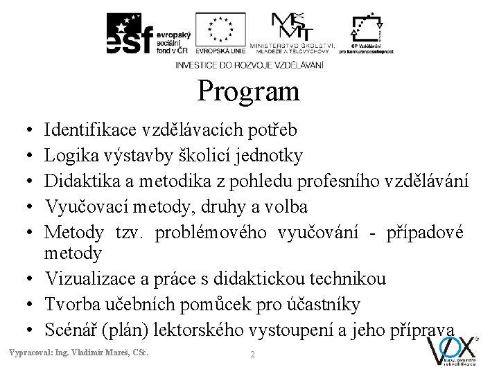 Program • • • Identifikace vzdělávacích potřeb Logika výstavby školicí jednotky Didaktika a metodika