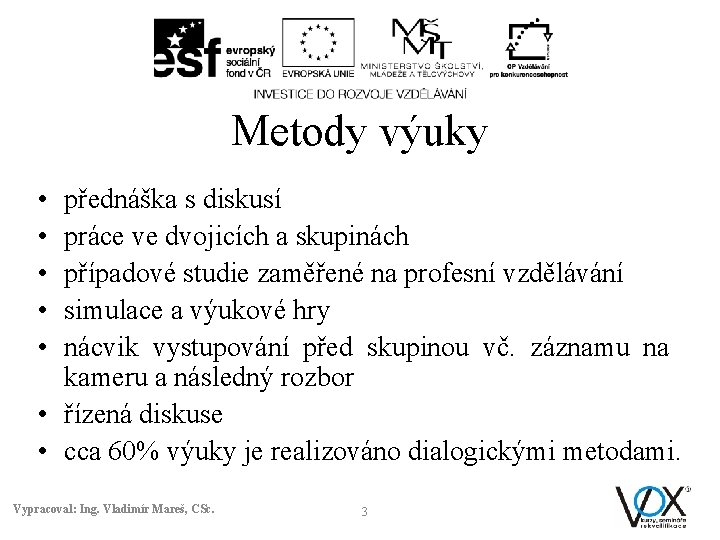 Metody výuky • • • přednáška s diskusí práce ve dvojicích a skupinách případové