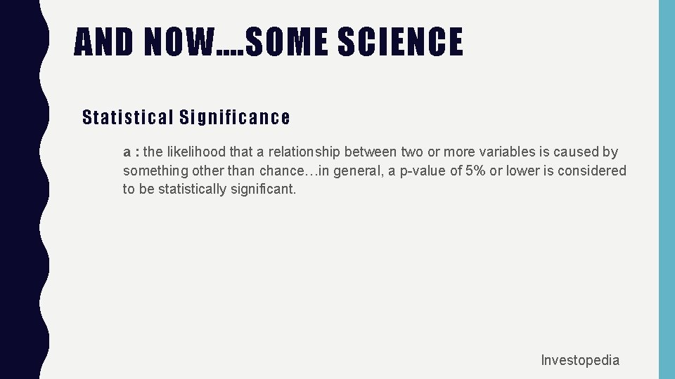 AND NOW…. SOME SCIENCE Statistical Significance a : the likelihood that a relationship between