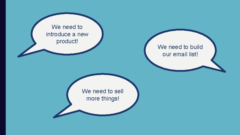 We need to introduce a new product! We need to sell more things! We