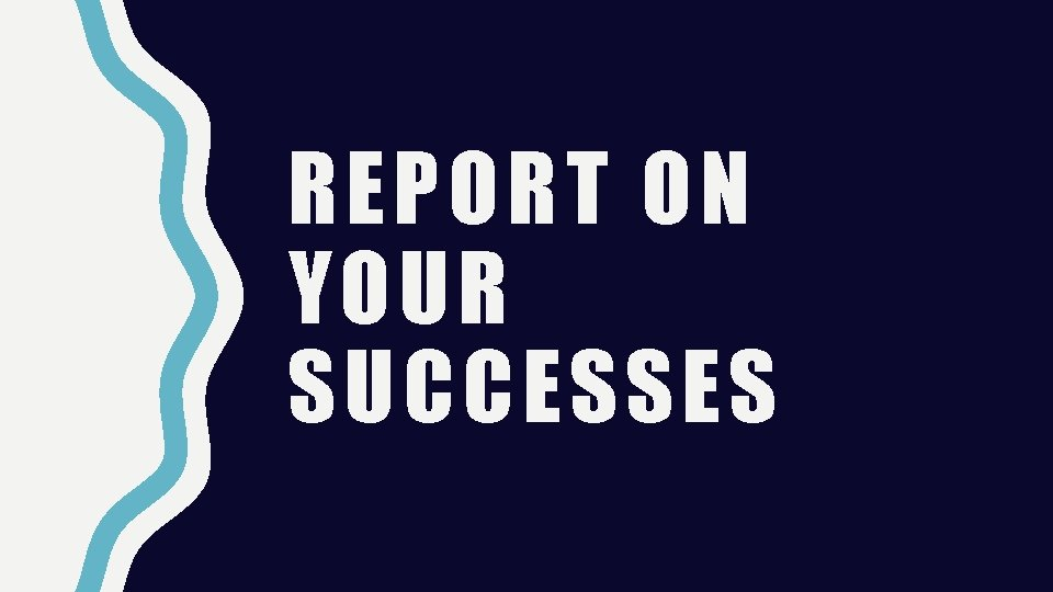 REPORT ON YOUR SUCCESSES