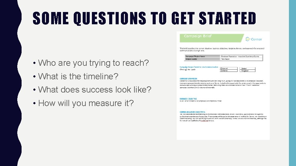 SOME QUESTIONS TO GET STARTED • Who are you trying to reach? • What
