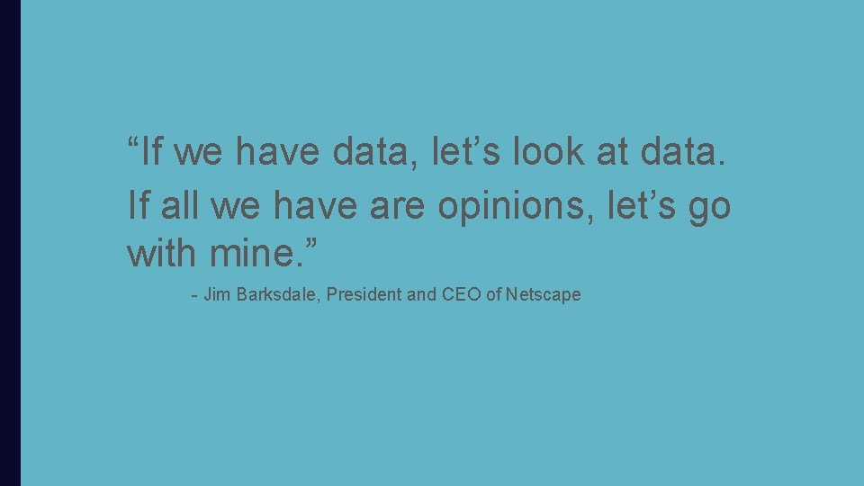 """""""If we have data, let's look at data. If all we have are opinions,"""