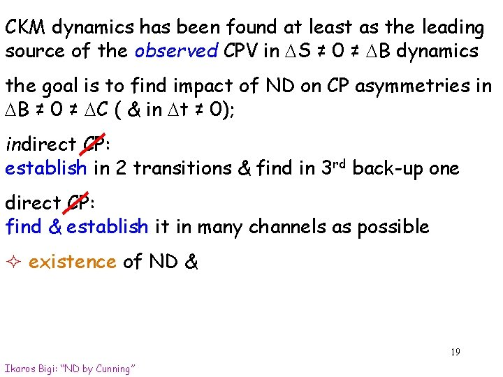 CKM dynamics has been found at least as the leading source of the observed