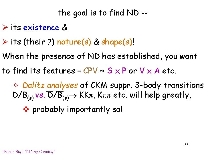 the goal is to find ND -- Ø its existence & Ø its (their