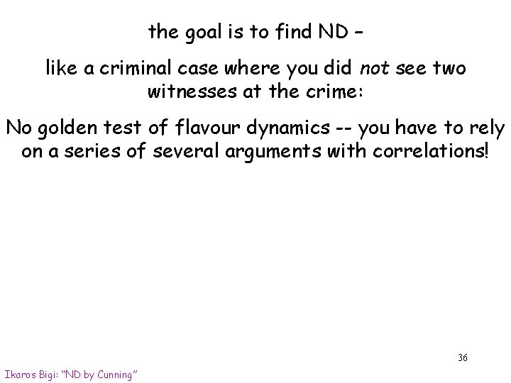the goal is to find ND – like a criminal case where you did