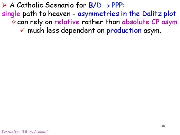 Ø A Catholic Scenario for B/D PPP: single path to heaven - asymmetries in