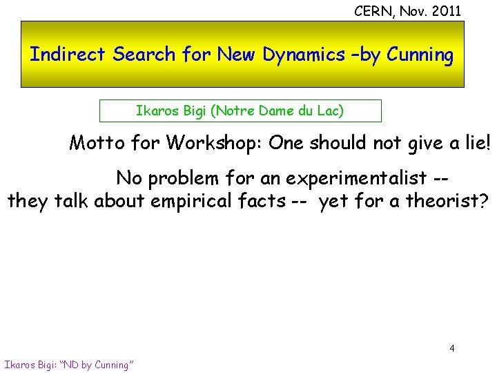 CERN, Nov. 2011 Indirect Search for New Dynamics –by Cunning Ikaros Bigi (Notre Dame