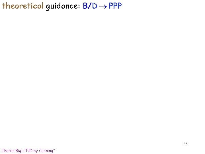 "theoretical guidance: B/D PPP 46 Ikaros Bigi: ""ND by Cunning"""