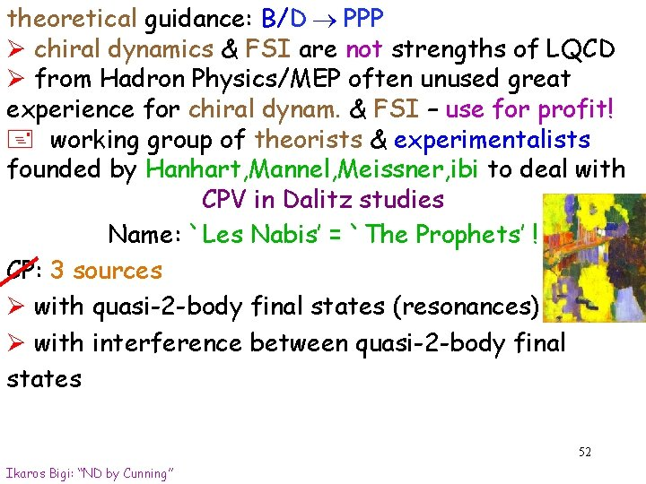theoretical guidance: B/D PPP Ø chiral dynamics & FSI are not strengths of LQCD