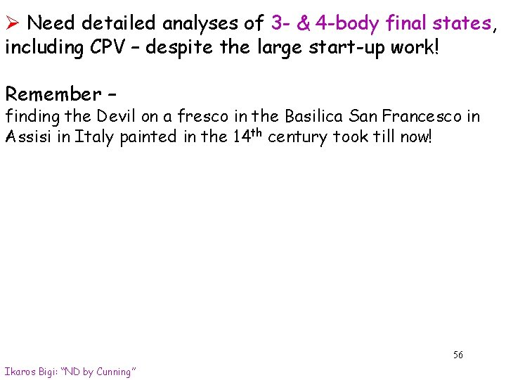 Ø Need detailed analyses of 3 - & 4 -body final states, including CPV