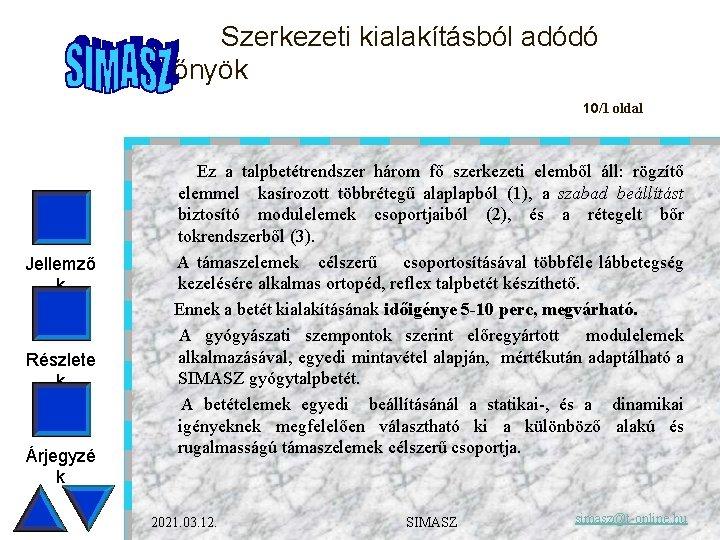 Szerkezeti kialakításból adódó előnyök 10/1 oldal Jellemző k Részlete k Árjegyzé k Ez a