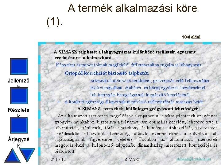 A termék alkalmazási köre (1). 10/6 oldal A SIMASZ talpbetét a lábgyógyászat különböző területein