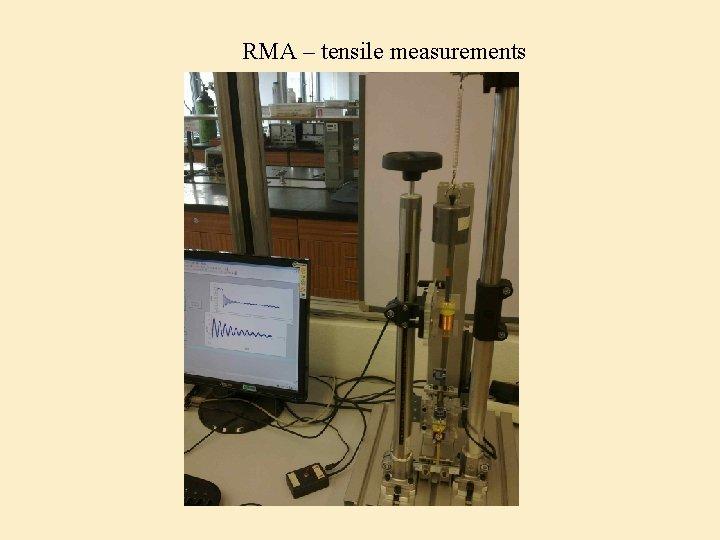 RMA – tensile measurements
