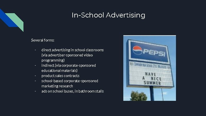 In-School Advertising Several forms: - - direct advertising in school classrooms (via advertiser-sponsored video