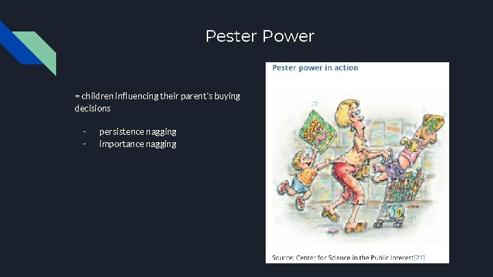 Pester Power = children influencing their parent's buying decisions - persistence nagging importance nagging