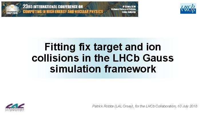 Fitting fix target and ion collisions in the LHCb Gauss simulation framework Patrick Robbe