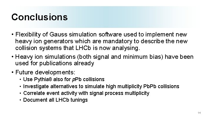 Conclusions • Flexibility of Gauss simulation software used to implement new heavy ion generators