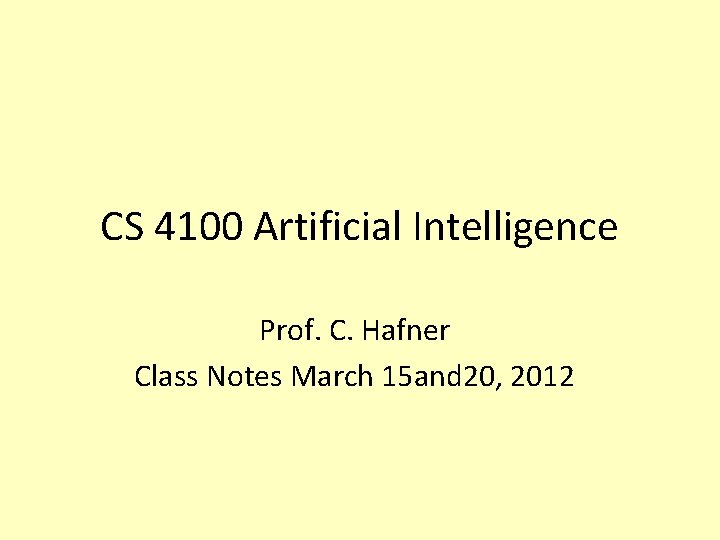 CS 4100 Artificial Intelligence Prof. C. Hafner Class Notes March 15 and 20, 2012