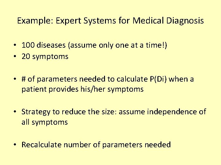 Example: Expert Systems for Medical Diagnosis • 100 diseases (assume only one at a