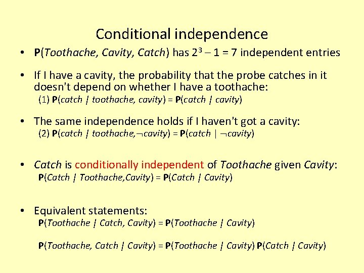 Conditional independence • P(Toothache, Cavity, Catch) has 23 – 1 = 7 independent entries