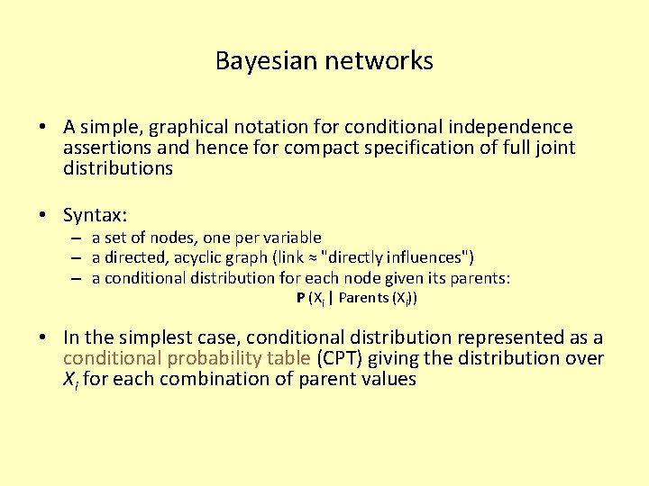 Bayesian networks • A simple, graphical notation for conditional independence assertions and hence for