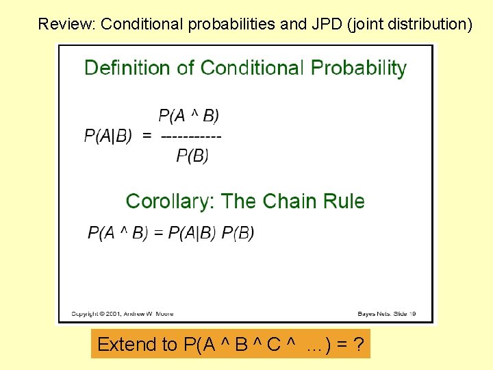 Review: Conditional probabilities and JPD (joint distribution) Extend to P(A ^ B ^ C