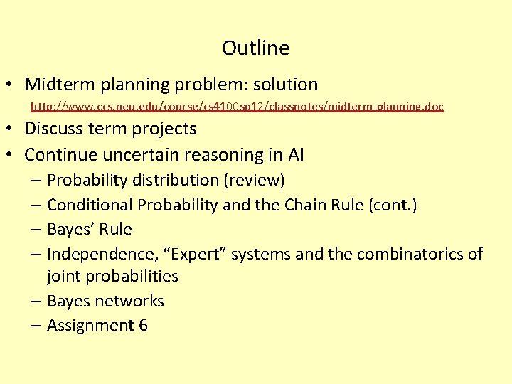 Outline • Midterm planning problem: solution http: //www. ccs. neu. edu/course/cs 4100 sp 12/classnotes/midterm-planning.