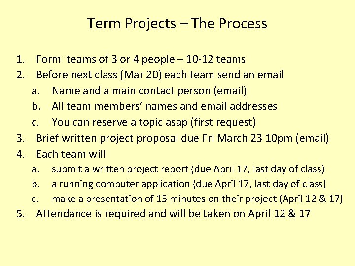 Term Projects – The Process 1. Form teams of 3 or 4 people –