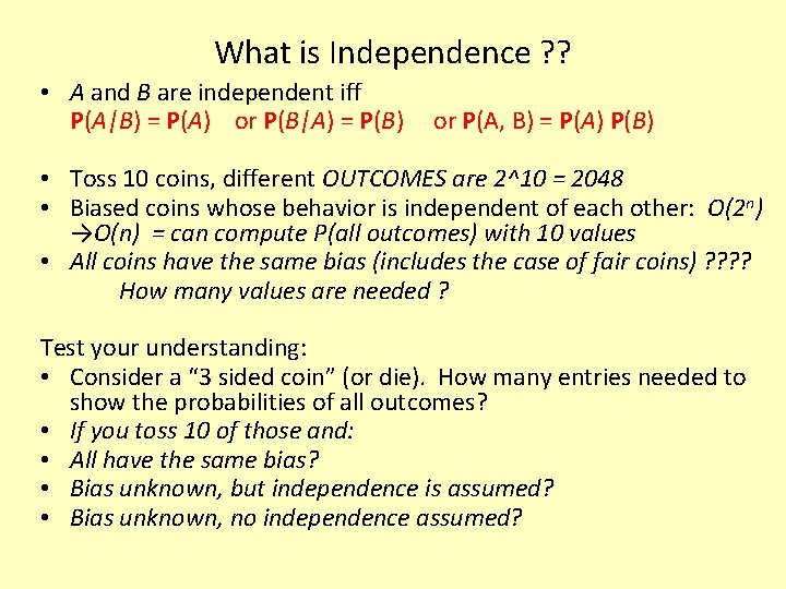 What is Independence ? ? • A and B are independent iff P(A|B) =