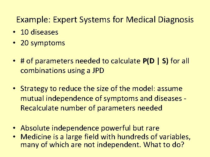 Example: Expert Systems for Medical Diagnosis • 10 diseases • 20 symptoms • #