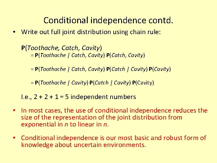 Conditional independence contd. • Write out full joint distribution using chain rule: P(Toothache, Catch,