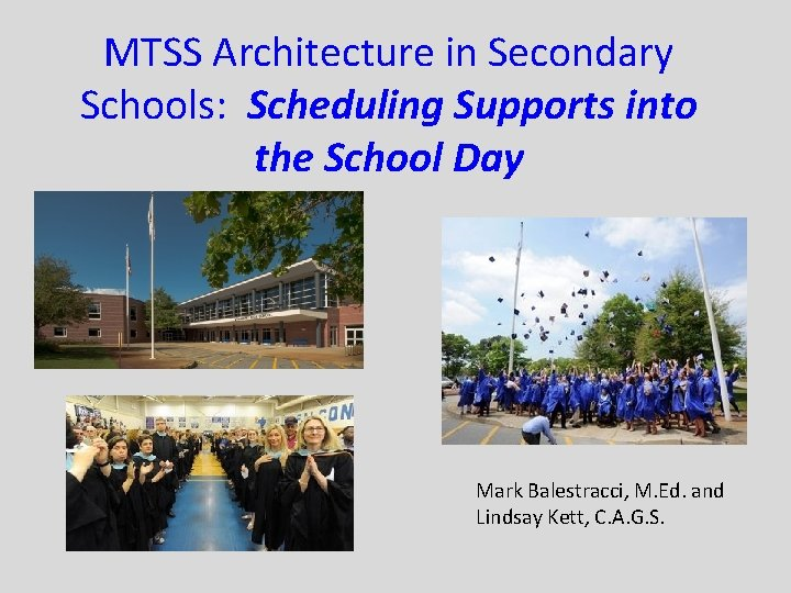 MTSS Architecture in Secondary Schools: Scheduling Supports into the School Day Mark Balestracci, M.
