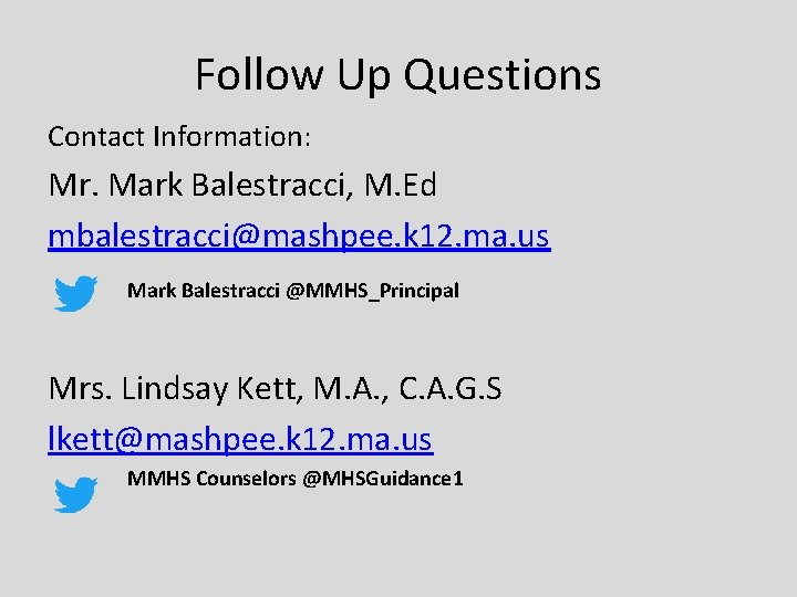 Follow Up Questions Contact Information: Mr. Mark Balestracci, M. Ed mbalestracci@mashpee. k 12. ma.