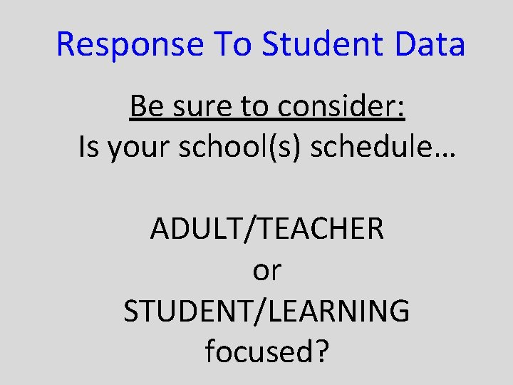 Response To Student Data Be sure to consider: Is your school(s) schedule… ADULT/TEACHER or