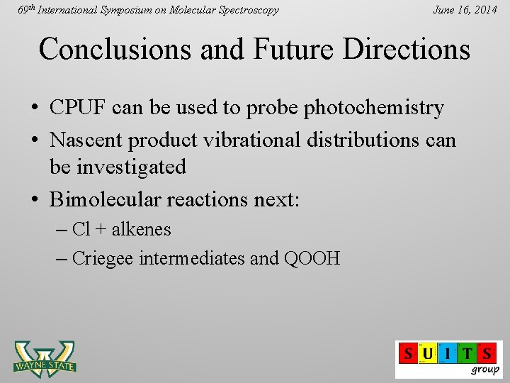 69 th International Symposium on Molecular Spectroscopy June 16, 2014 Conclusions and Future Directions
