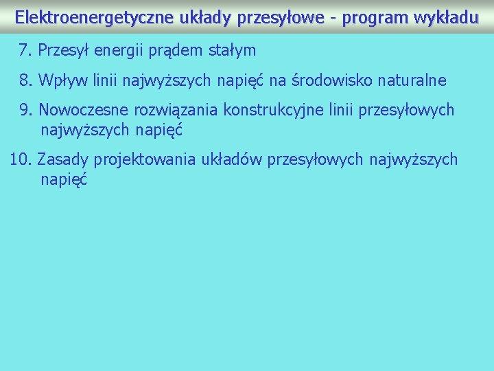 Elektroenergetyczne układy przesyłowe - program wykładu 7. Przesył energii prądem stałym 8. Wpływ linii