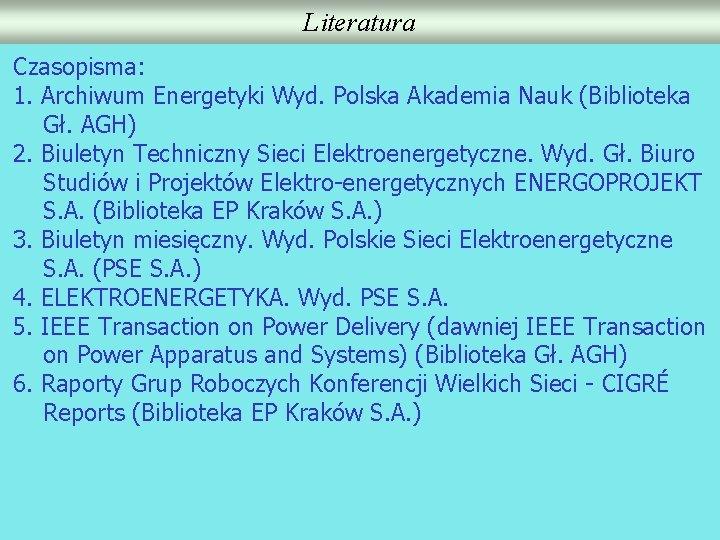 Literatura Czasopisma: 1. Archiwum Energetyki Wyd. Polska Akademia Nauk (Biblioteka Gł. AGH) 2. Biuletyn