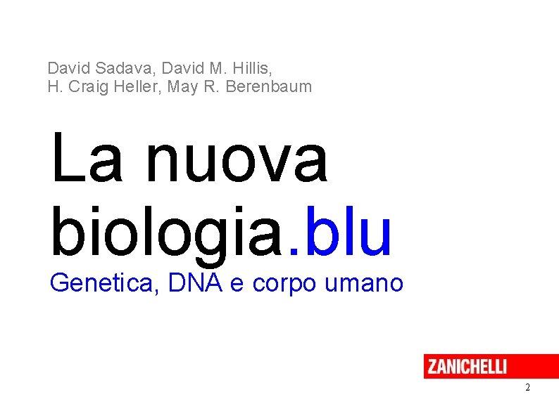 David Sadava, David M. Hillis, H. Craig Heller, May R. Berenbaum La nuova biologia.
