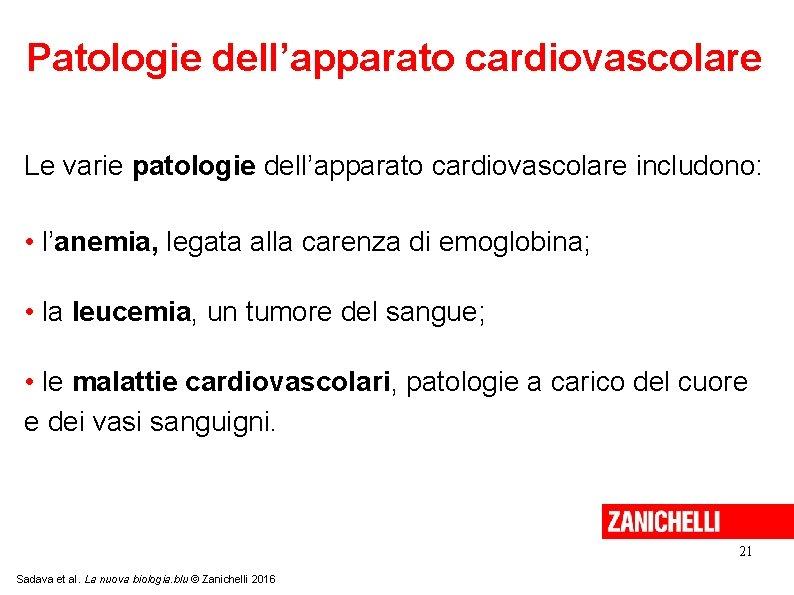 Patologie dell'apparato cardiovascolare Le varie patologie dell'apparato cardiovascolare includono: • l'anemia, legata alla carenza
