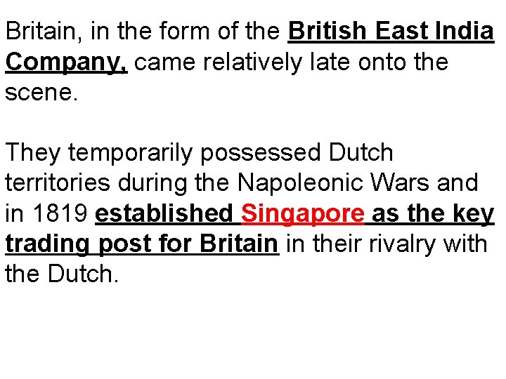 Britain, in the form of the British East India Company, came relatively late onto