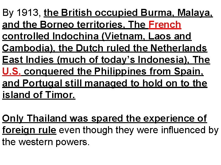 By 1913, the British occupied Burma, Malaya, and the Borneo territories, The French controlled