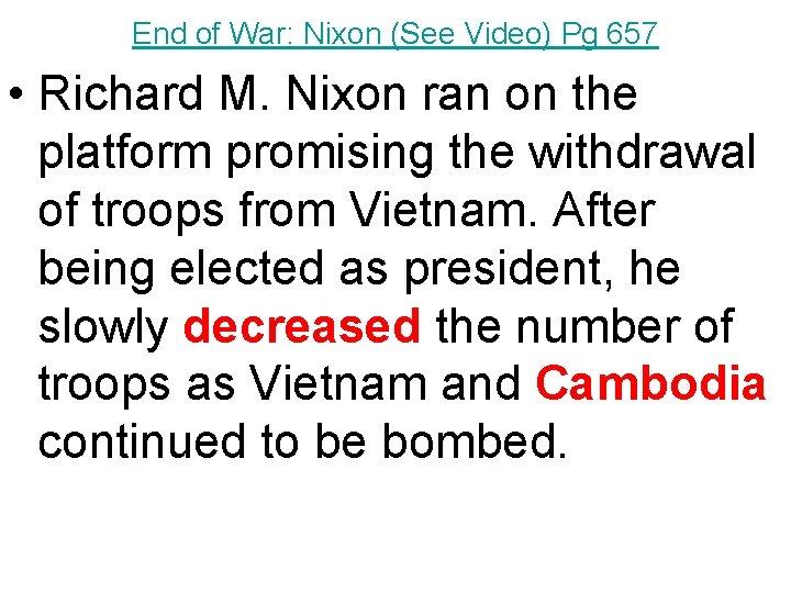 End of War: Nixon (See Video) Pg 657 • Richard M. Nixon ran on