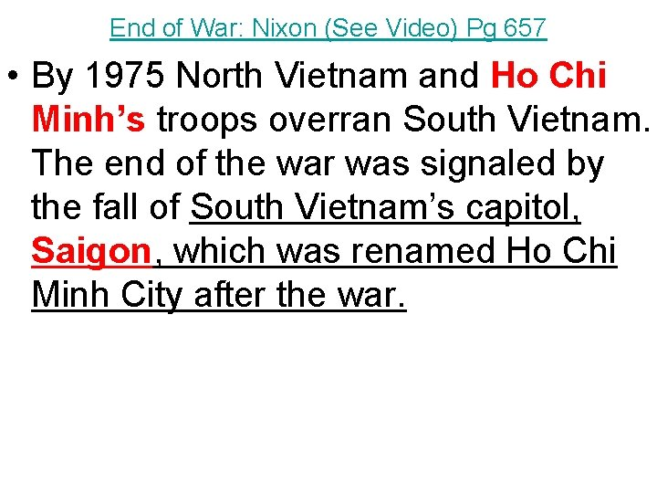 End of War: Nixon (See Video) Pg 657 • By 1975 North Vietnam and