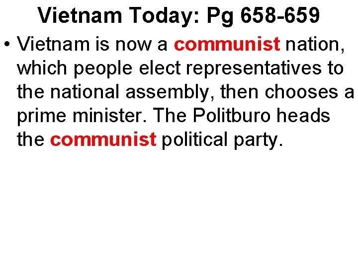 Vietnam Today: Pg 658 -659 • Vietnam is now a communist nation, which people