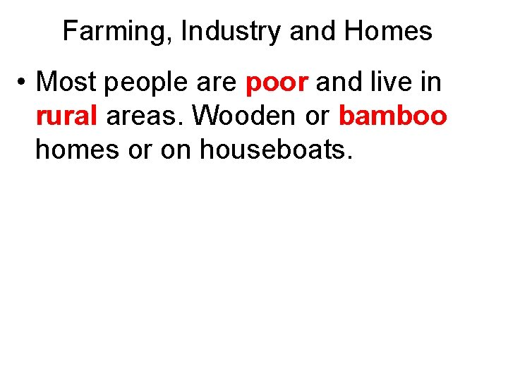 Farming, Industry and Homes • Most people are poor and live in rural areas.