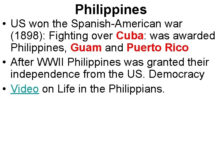 Philippines • US won the Spanish-American war (1898): Fighting over Cuba: was awarded Philippines,